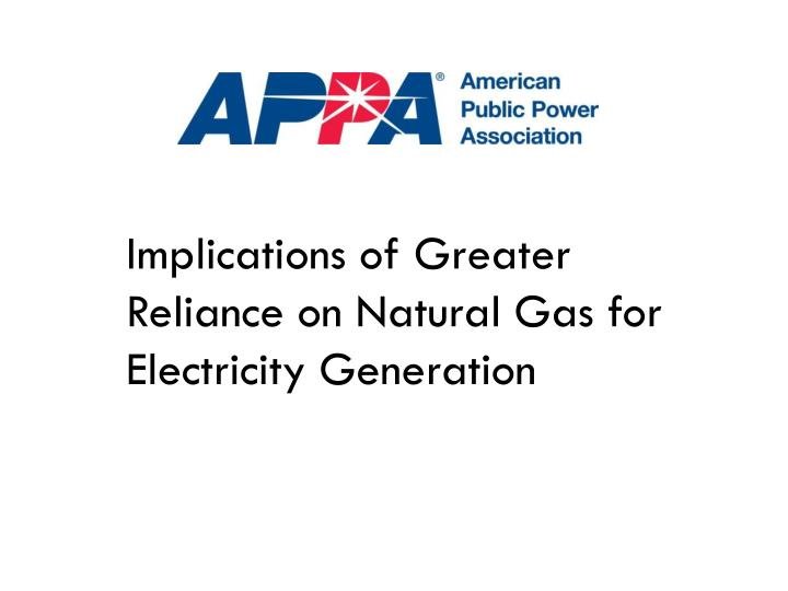 Implications of Greater Reliance on Natural Gas for Electricity Generation