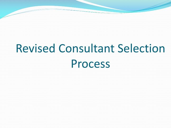 Revised consultant selection process