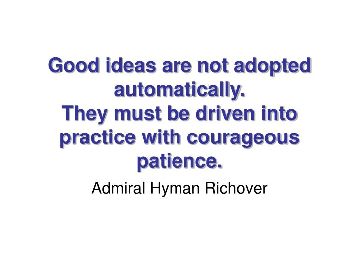 Good ideas are not adopted automatically.