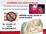 extreme care with all sharps