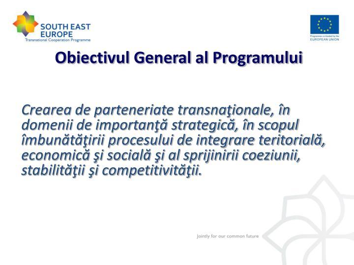Obiectivul General al Programului