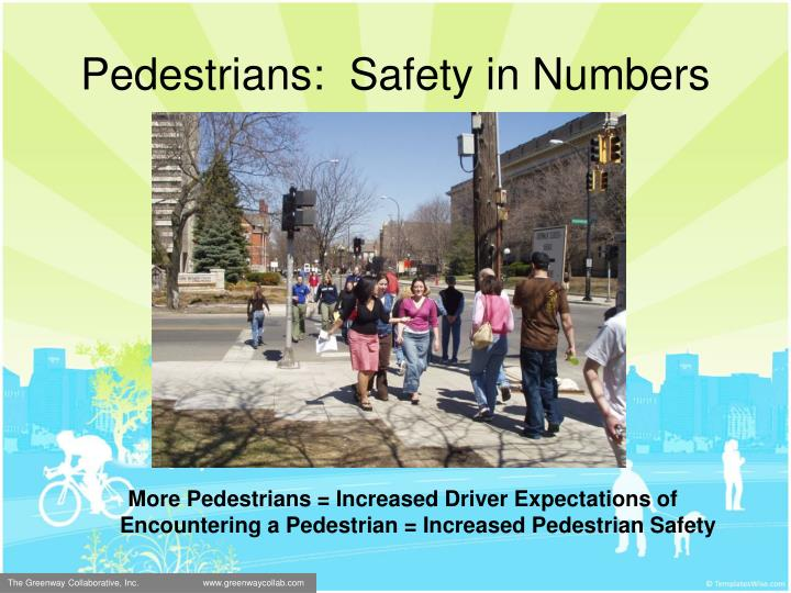 Pedestrians:  Safety in Numbers
