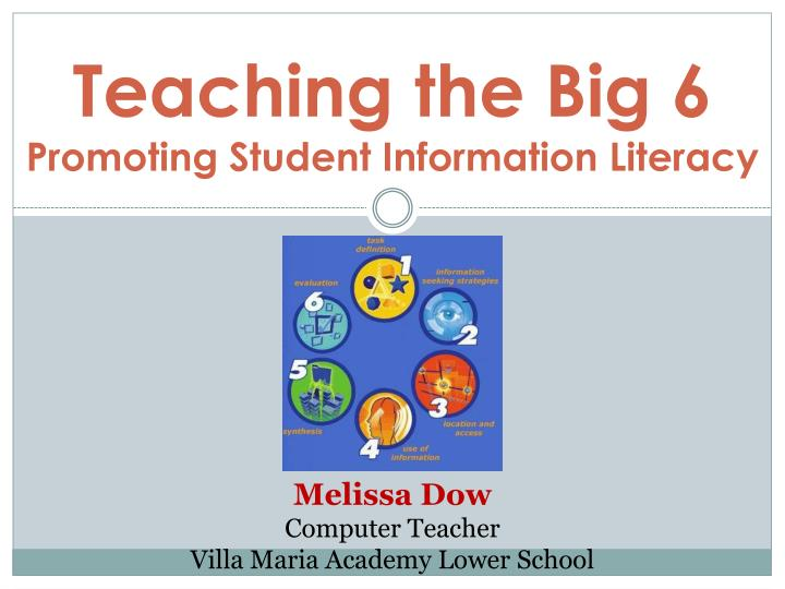 Teaching the big 6 promoting student information literacy