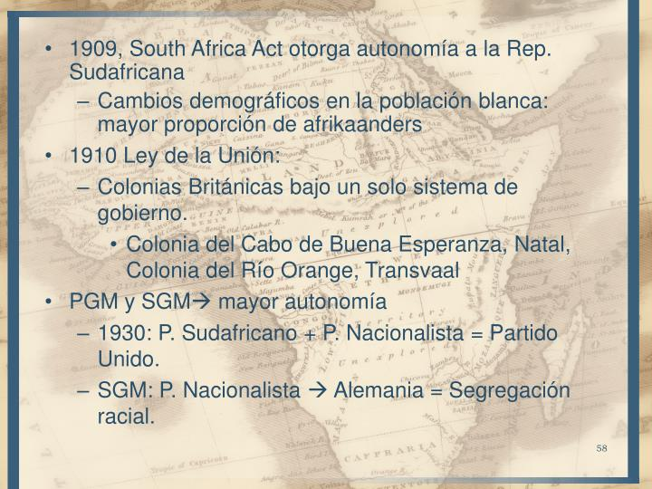 1909, South Africa Act otorga autonomía a la Rep. Sudafricana
