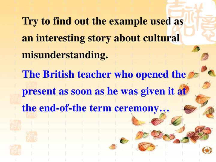 Try to find out the example used as an interesting story about cultural misunderstanding.