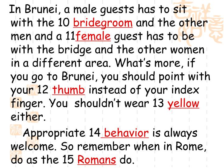 In Brunei, a male guests has to sit with the 10
