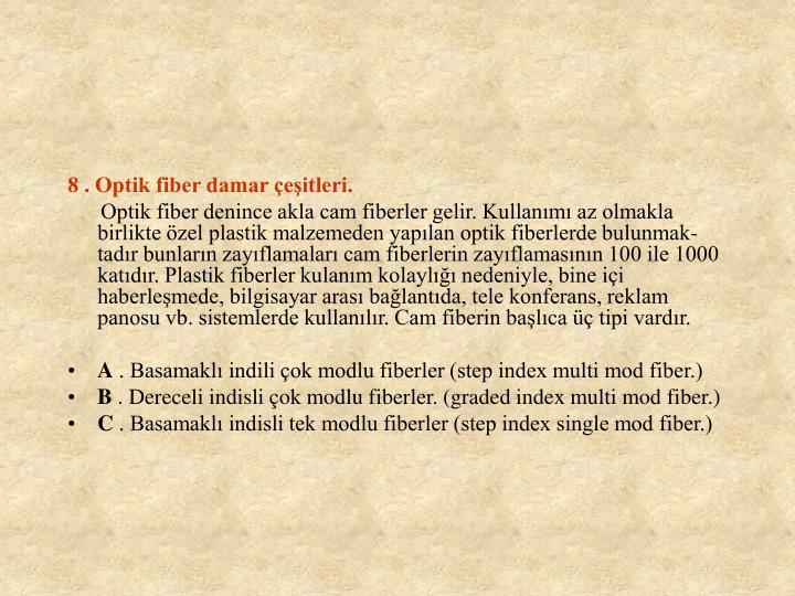 8 . Optik fiber damar eitleri.