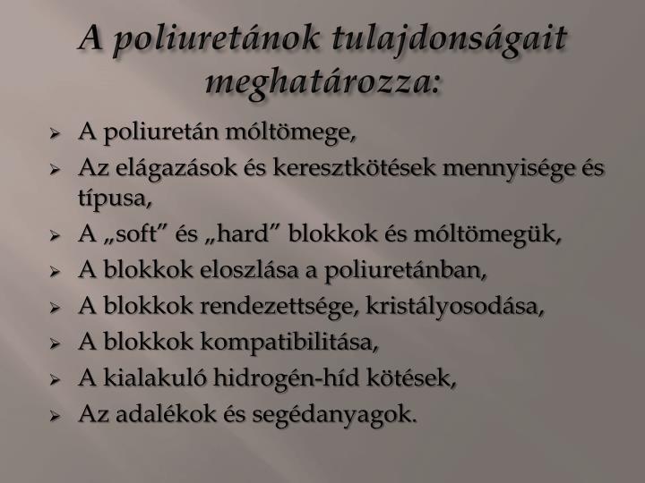 A poliuretánok tulajdonságait meghatározza: