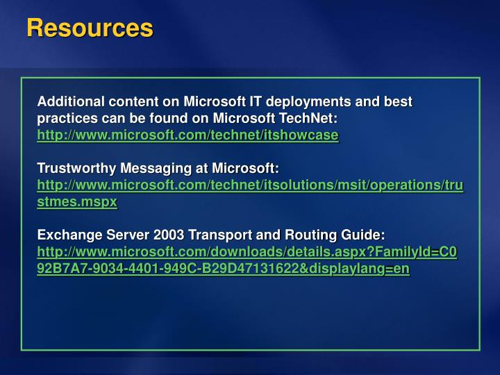 Additional content on Microsoft IT deployments and best practices can be found on Microsoft TechNet: