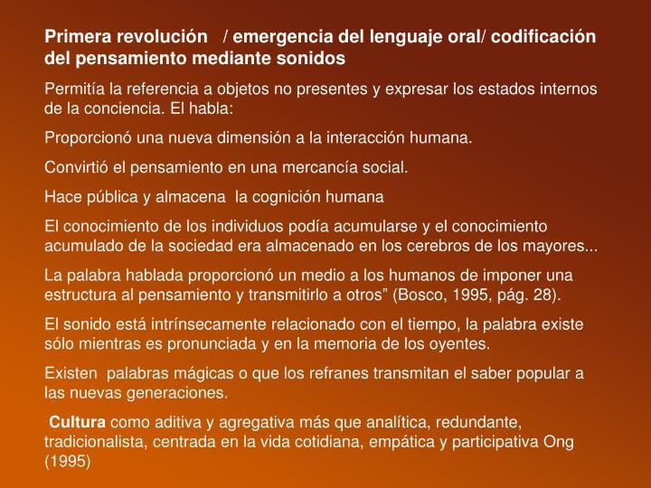 Primera revolución   / emergencia del lenguaje oral/ codificación del pensamiento mediante sonidos