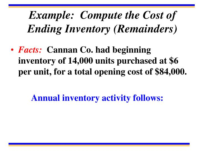 Example:  Compute the Cost of Ending Inventory (Remainders)