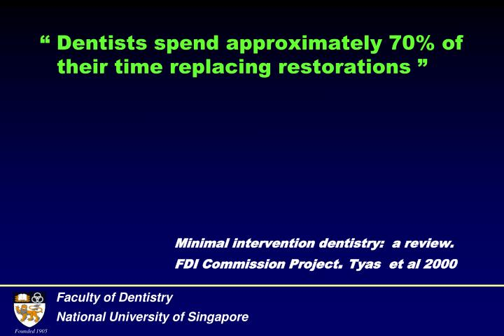 """ Dentists spend approximately 70% of their time replacing restorations """