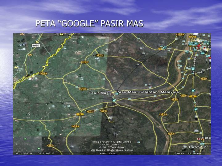 """PETA """"GOOGLE"""" PASIR MAS"""