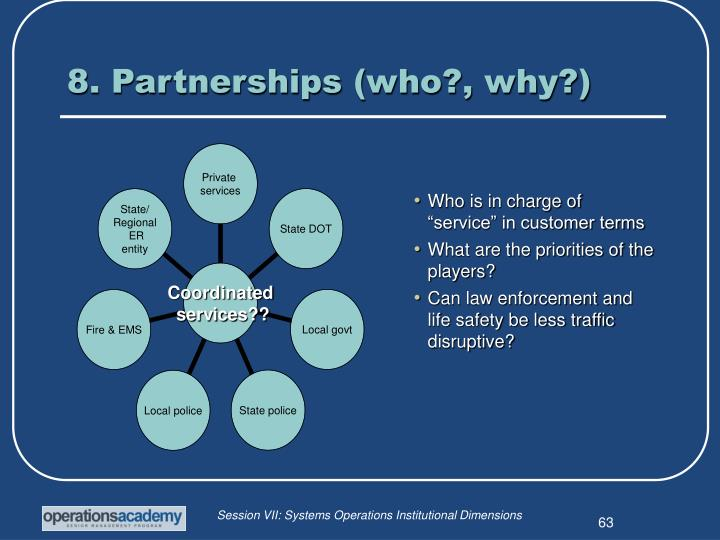 8. Partnerships (who?, why?)