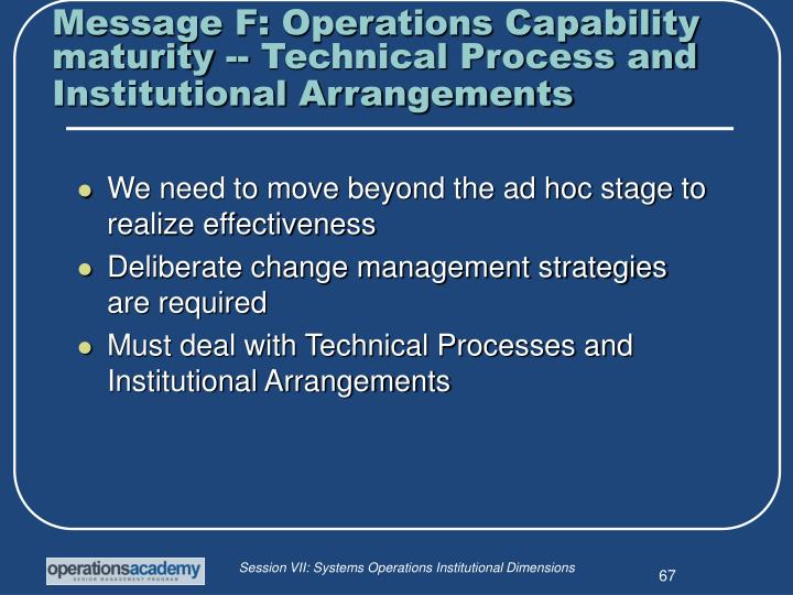 Message F: Operations Capability maturity -- Technical Process and Institutional Arrangements