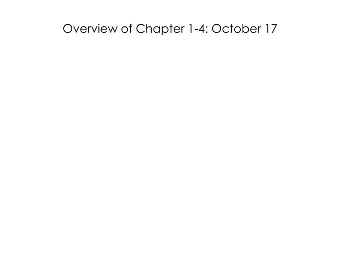 Overview of Chapter 1-4: October 17