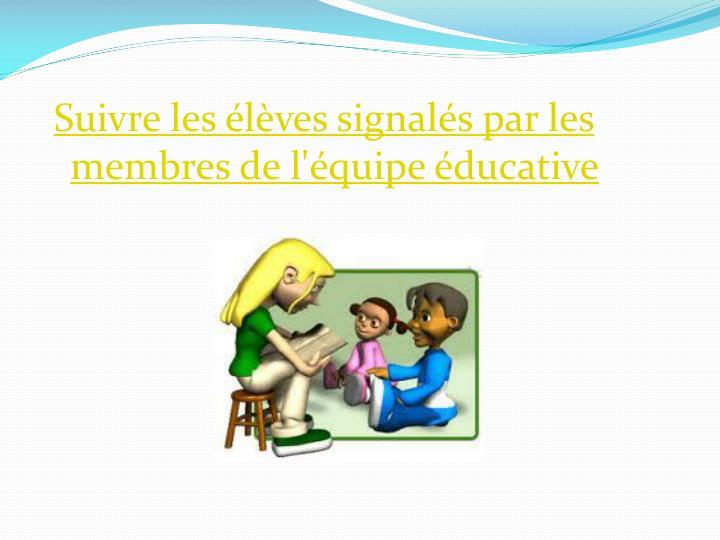Suivre les élèves signalés par les membres de l'équipe éducative