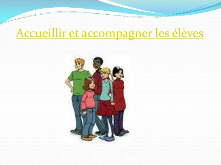 Accueillir et accompagner les élèves