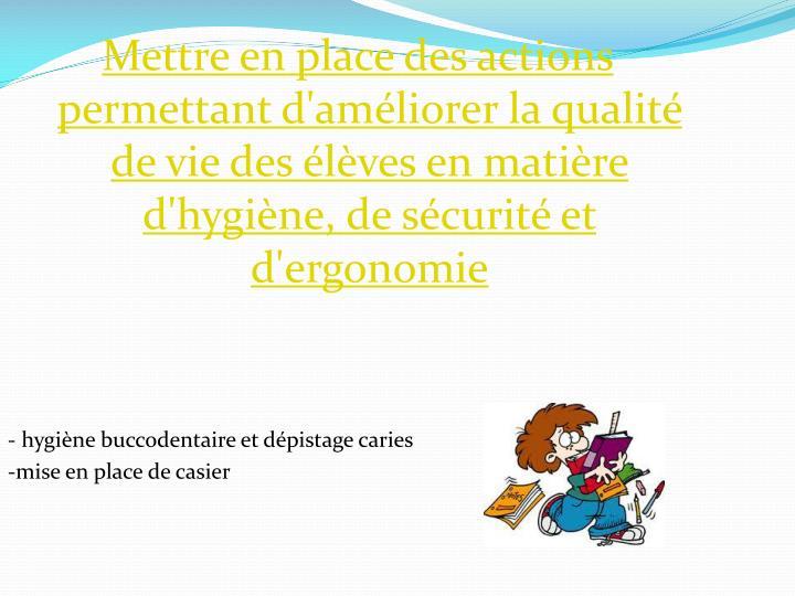 Mettre en place des actions permettant d'améliorer la qualité de vie des élèves en matière d'hygiène, de sécurité et d'ergonomie