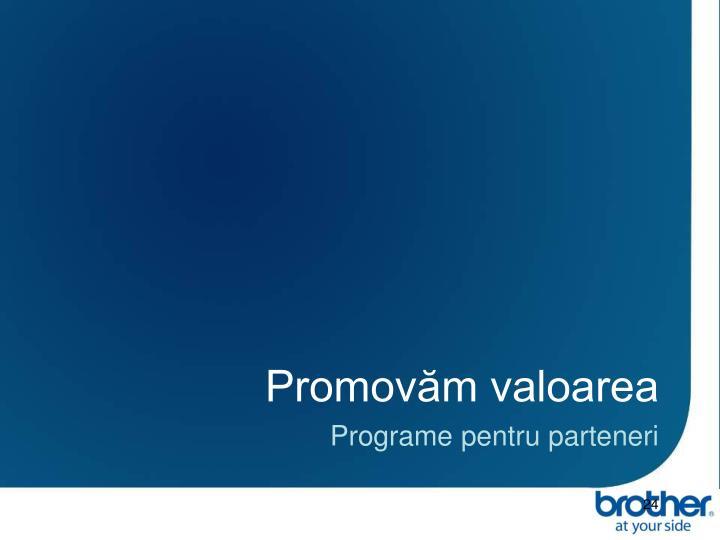 Promovăm valoarea