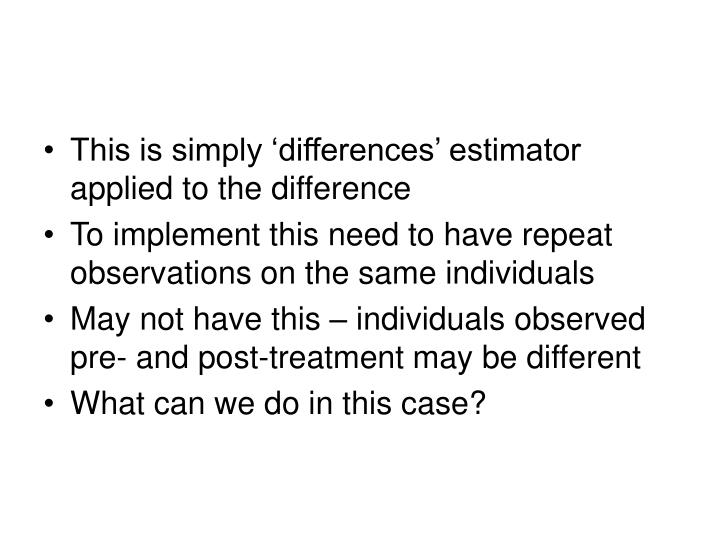 This is simply 'differences' estimator applied to the difference