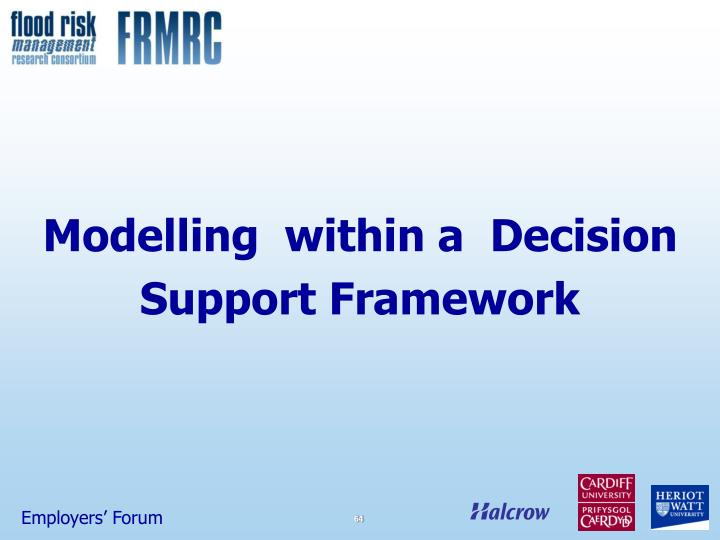 Modelling  within a  Decision Support Framework