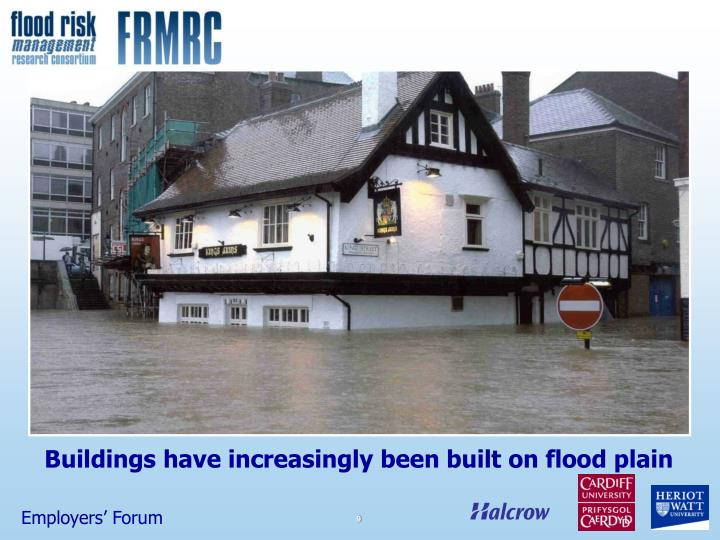 Buildings have increasingly been built on flood plain