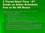 2 tiered start time 6 th grade on alden schedule few or no hs buses1