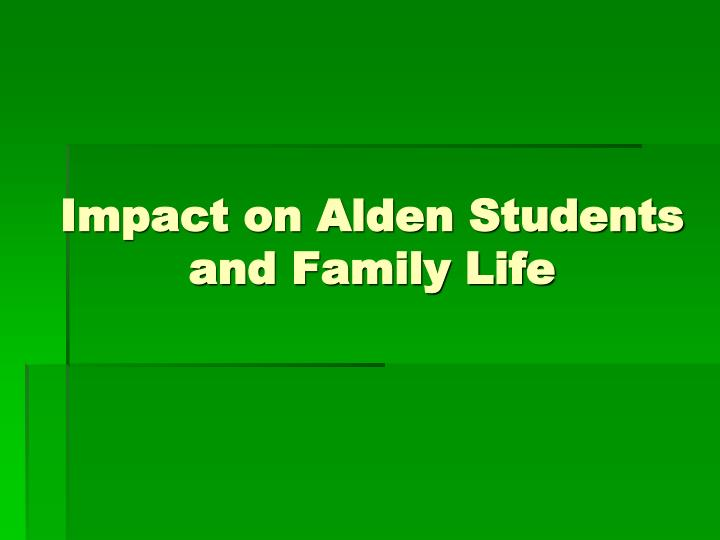 Impact on Alden Students and Family Life