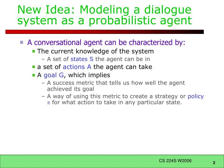 New Idea: Modeling a dialogue system as a probabilistic agent