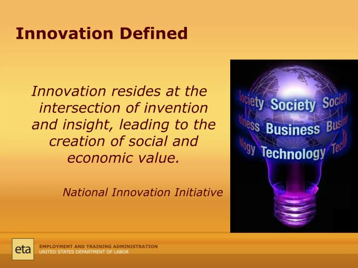 Innovation resides at the intersection of invention and insight, leading to the creation of social and economic value.