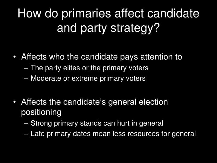 How do primaries affect candidate and party strategy?