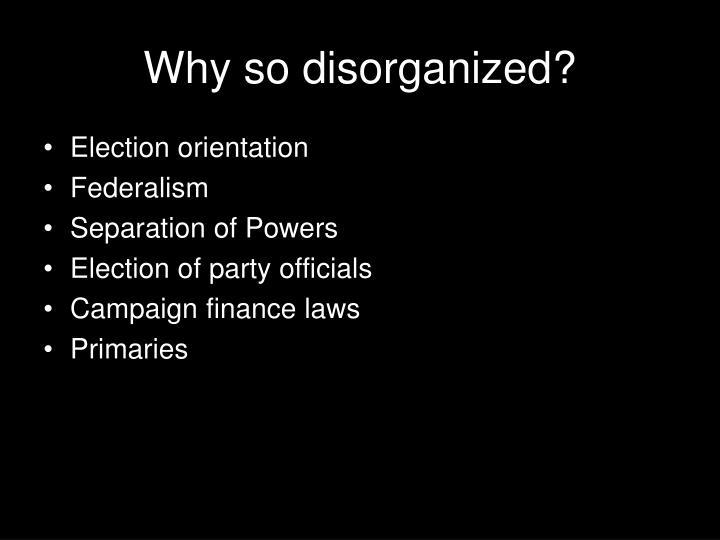 Why so disorganized?