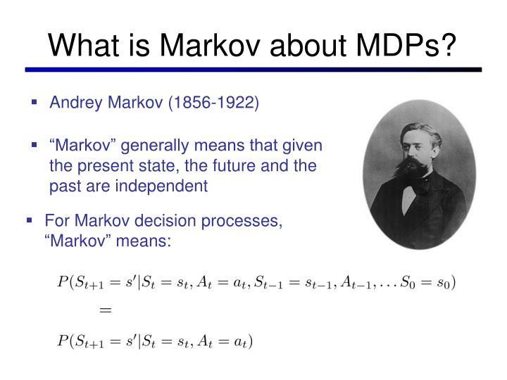 """For Markov decision processes, """"Markov"""" means:"""
