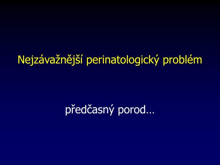 Nejzávažnější perinatologický problém