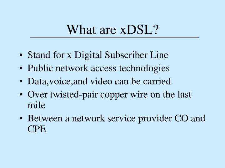 What are xDSL?