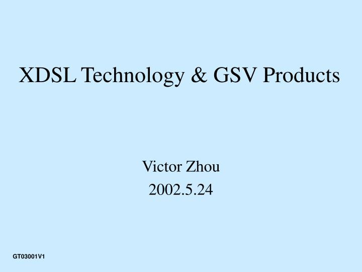 XDSL Technology & GSV Products