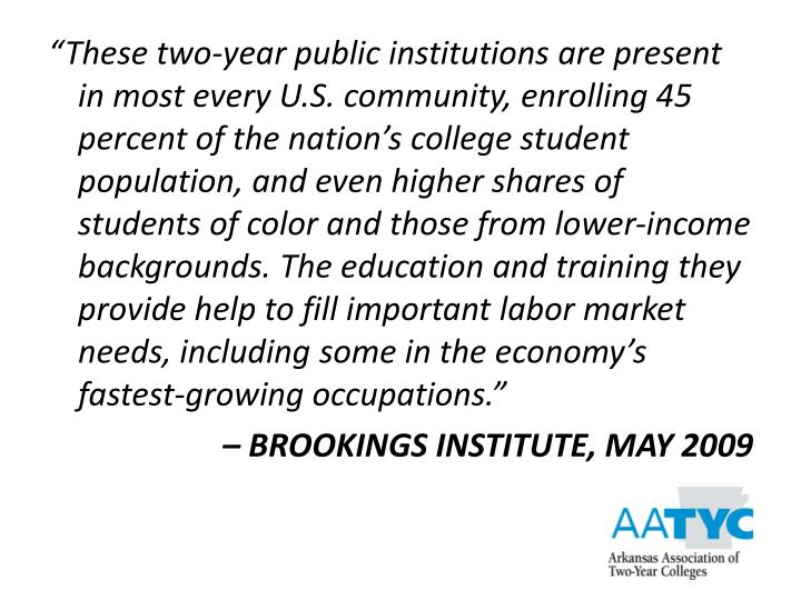 """These two-year public institutions are present in most every U.S. community, enrolling 45 percent of the nation's college student population, and even higher shares of students of color and those from lower-income backgrounds. The education and training they provide help to fill important labor market needs, including some in the economy's fastest-growing occupations."""