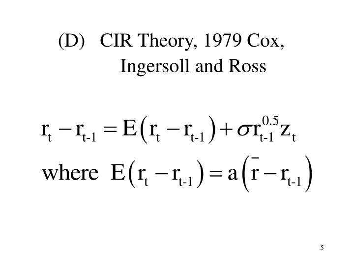 (D)   CIR Theory, 1979 Cox,