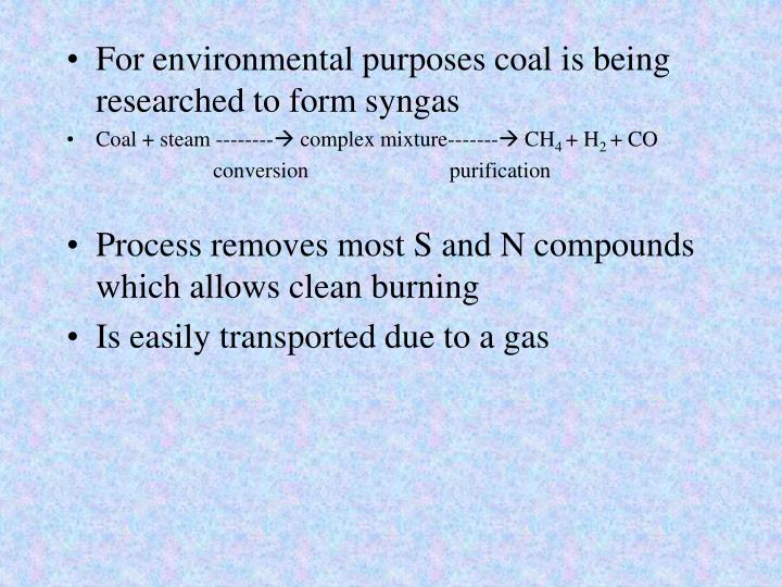 For environmental purposes coal is being researched to form syngas