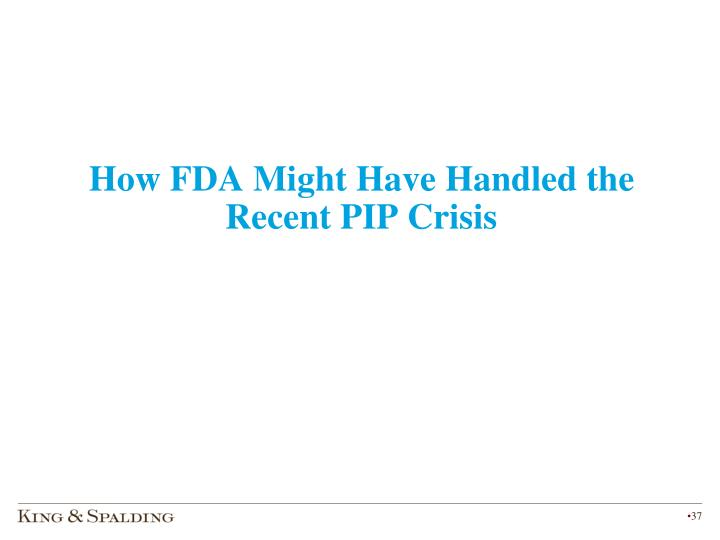 How FDA Might Have Handled the Recent PIP Crisis
