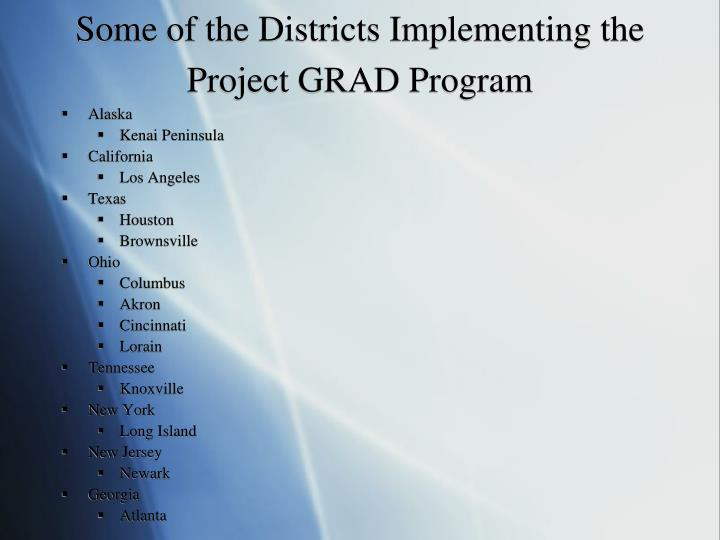 Some of the Districts Implementing the Project GRAD Program