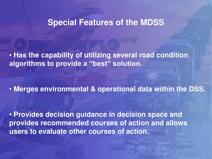 Special Features of the MDSS
