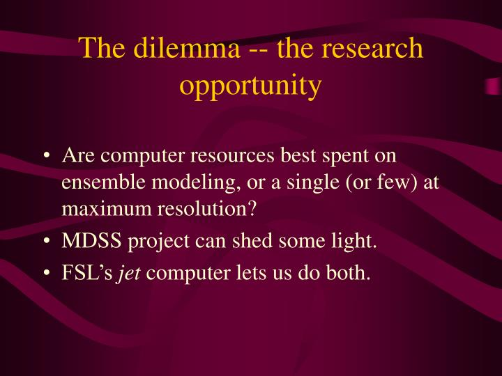 The dilemma -- the research opportunity
