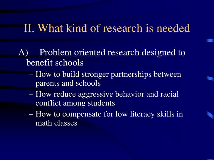 II. What kind of research is needed