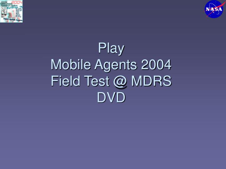 Play mobile agents 2004 field test @ mdrs dvd