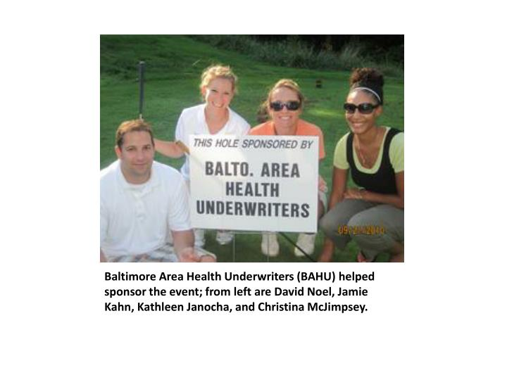 Baltimore Area Health Underwriters (BAHU) helped sponsor the event; from left are David Noel, Jamie Kahn, Kathleen