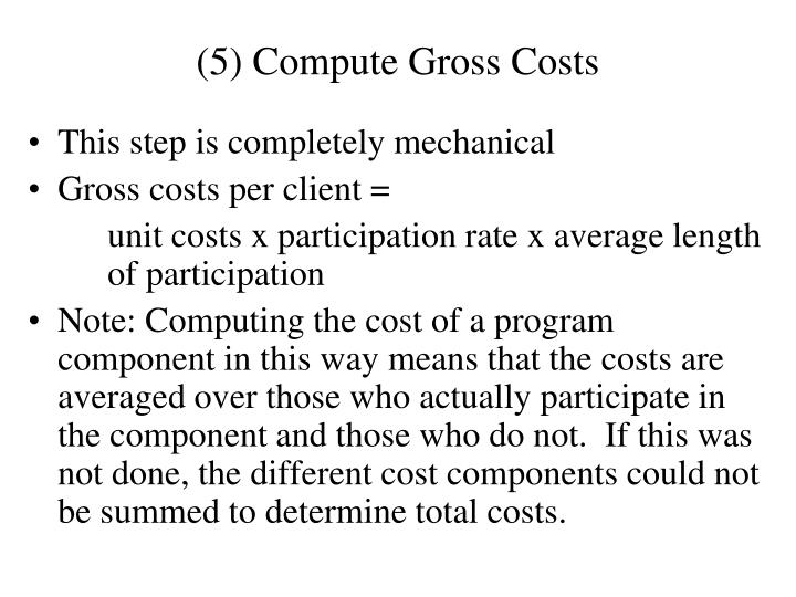 (5) Compute Gross Costs