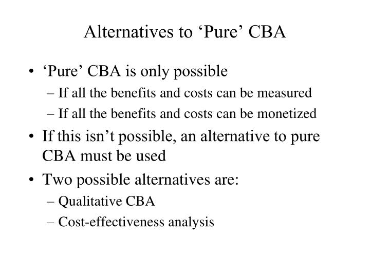 Alternatives to 'Pure' CBA