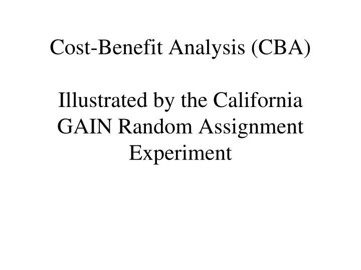 Cost benefit analysis cba illustrated by the california gain random assignment experiment